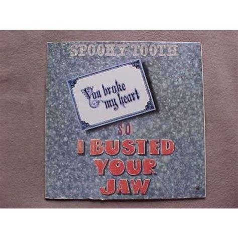 Spooky Tooth You Broke My Heart So I Busted Your Jaw