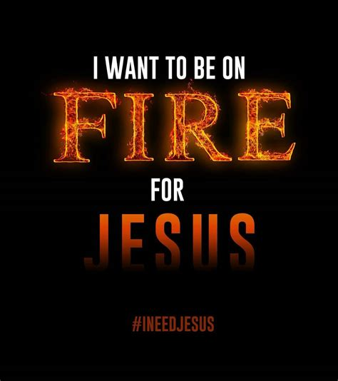 I want to be on fire for Jesus
